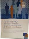 Hacia unas mejores relaciones laborales: lecciones y experiencias de 8 casos colombianos
